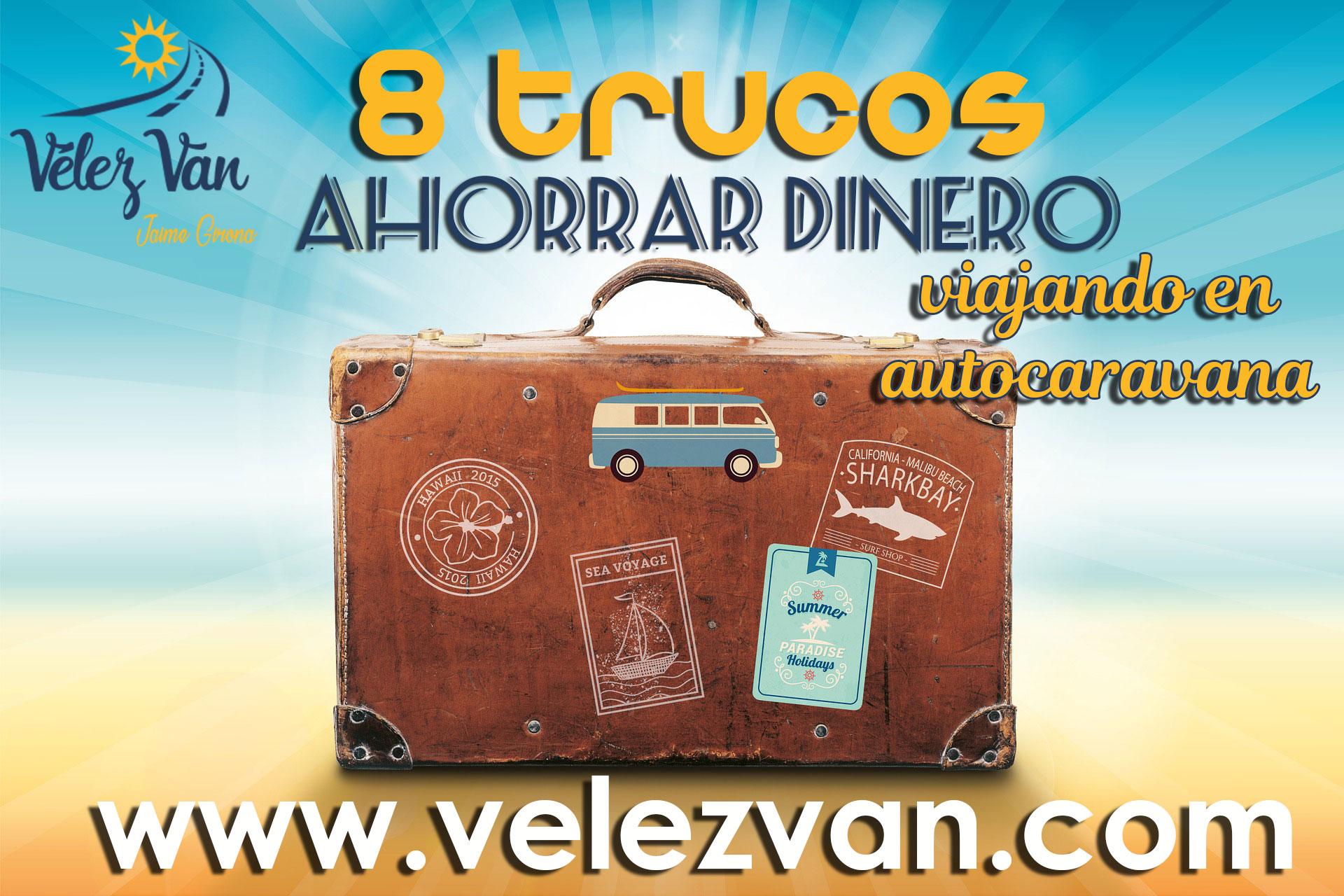 8 trucos para ahorrar dinero viajando en autocaravana. Alquiler Autocaravanas Vélez Van